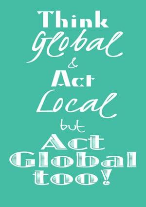 penser globalement agir localement mais agir globalement aussi